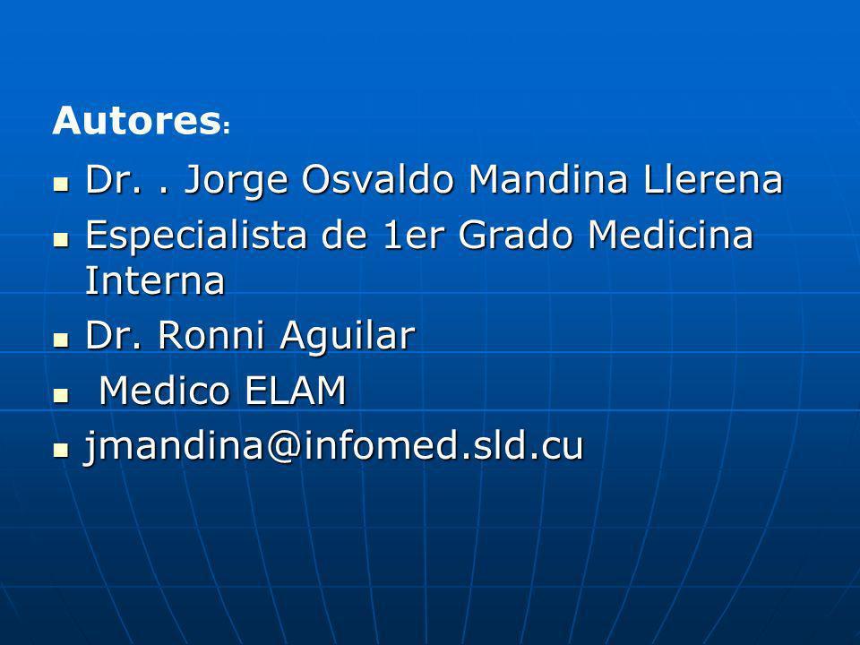 Autores: Dr. . Jorge Osvaldo Mandina Llerena. Especialista de 1er Grado Medicina Interna. Dr. Ronni Aguilar.