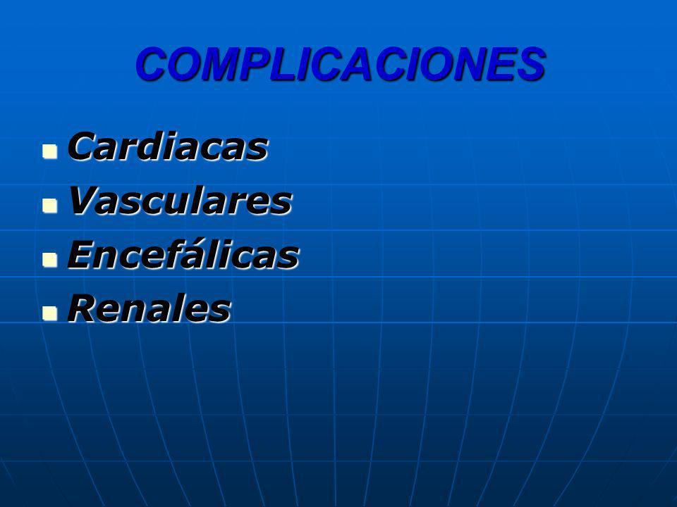 COMPLICACIONES Cardiacas Vasculares Encefálicas Renales