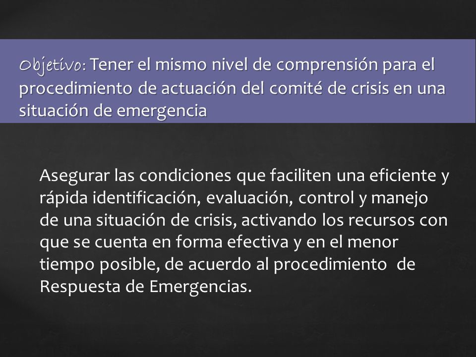 Objetivo: Tener el mismo nivel de comprensión para el procedimiento de actuación del comité de crisis en una situación de emergencia