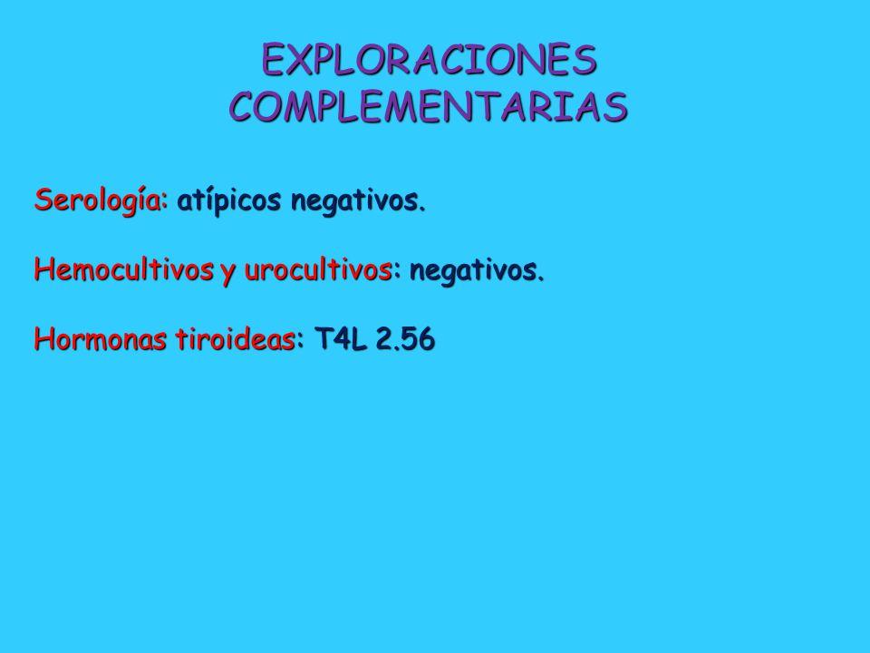 EXPLORACIONES COMPLEMENTARIAS Serología: atípicos negativos.