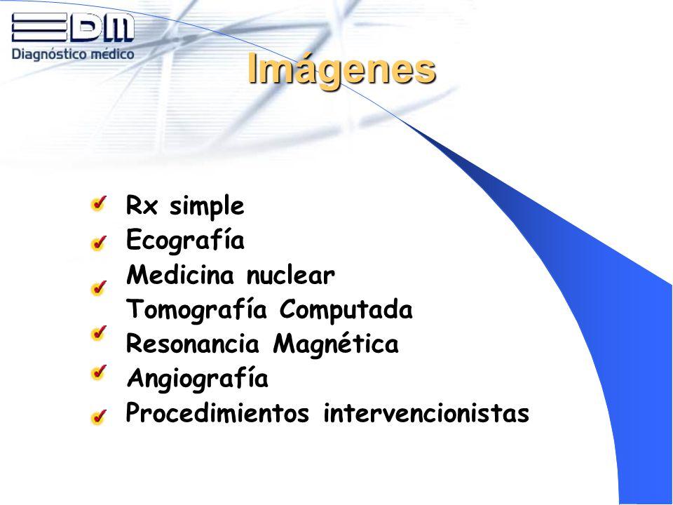Imágenes Rx simple Ecografía Medicina nuclear Tomografía Computada