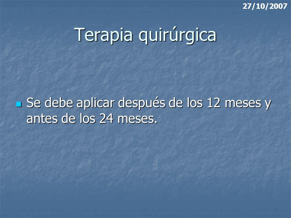 27/10/2007 Terapia quirúrgica Se debe aplicar después de los 12 meses y antes de los 24 meses.