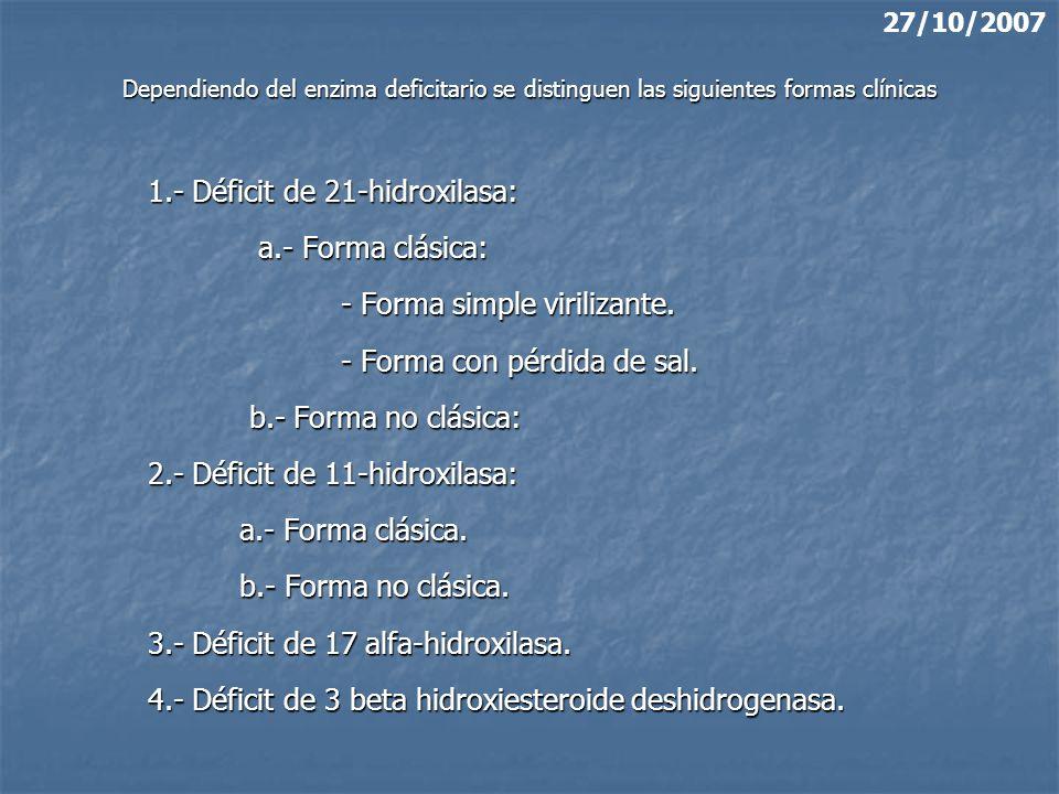 27/10/2007 Dependiendo del enzima deficitario se distinguen las siguientes formas clínicas.