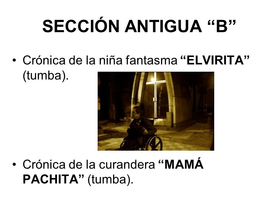 SECCIÓN ANTIGUA B Crónica de la niña fantasma ELVIRITA (tumba).