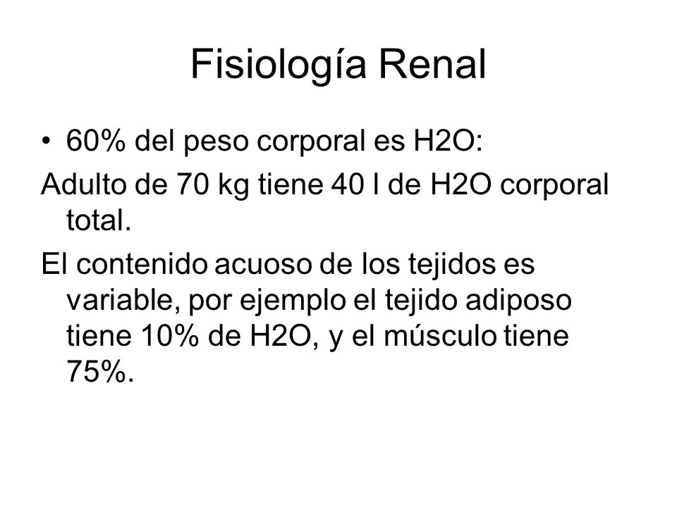 Fisiología Renal 60% del peso corporal es H2O: