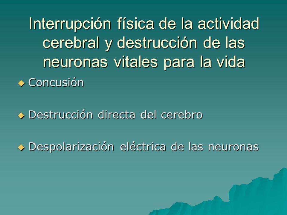 Interrupción física de la actividad cerebral y destrucción de las neuronas vitales para la vida