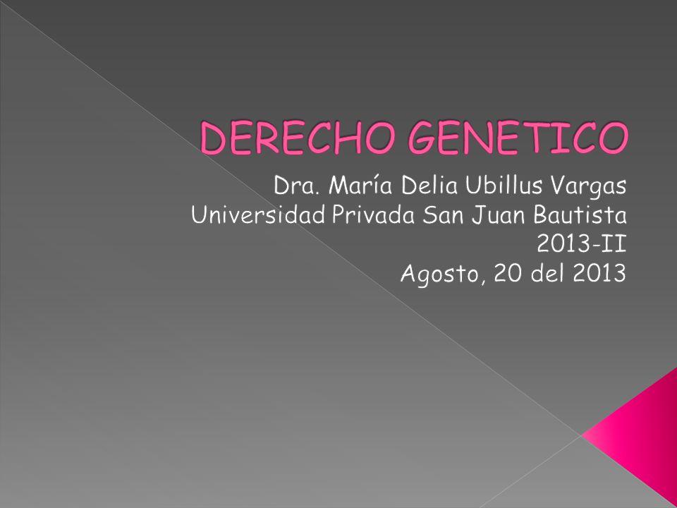 DERECHO GENETICO Dra. María Delia Ubillus Vargas