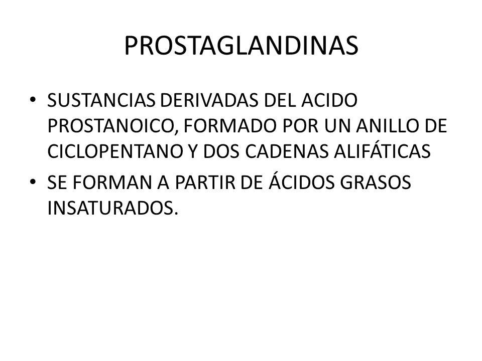 PROSTAGLANDINAS SUSTANCIAS DERIVADAS DEL ACIDO PROSTANOICO, FORMADO POR UN ANILLO DE CICLOPENTANO Y DOS CADENAS ALIFÁTICAS.