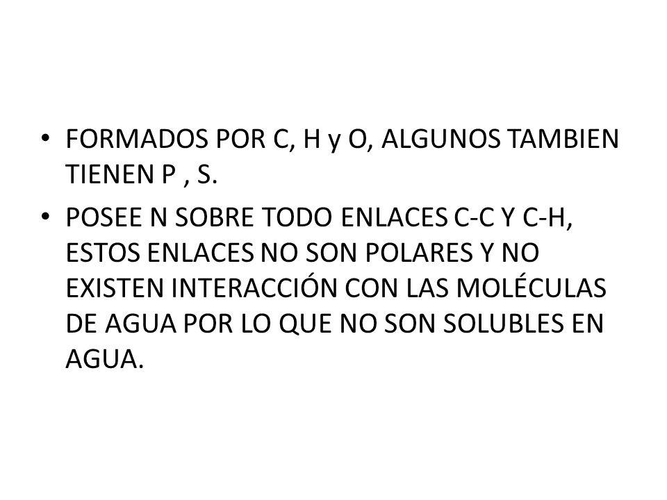 FORMADOS POR C, H y O, ALGUNOS TAMBIEN TIENEN P , S.