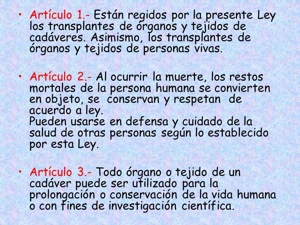 Artículo 1.- Están regidos por la presente Ley los transplantes de órganos y tejidos de cadáveres. Asimismo, los transplantes de órganos y tejidos de personas vivas.