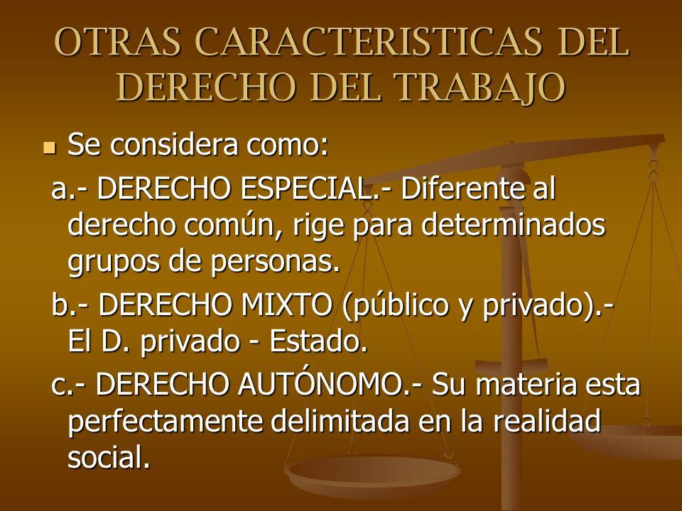 OTRAS CARACTERISTICAS DEL DERECHO DEL TRABAJO