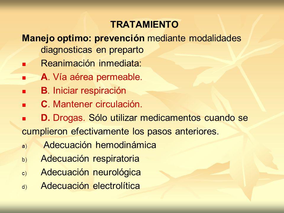 TRATAMIENTO Manejo optimo: prevención mediante modalidades diagnosticas en preparto. Reanimación inmediata: