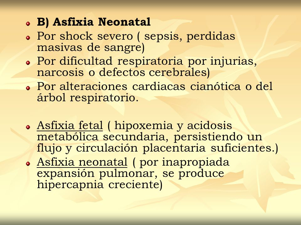 B) Asfixia Neonatal Por shock severo ( sepsis, perdidas masivas de sangre) Por dificultad respiratoria por injurias, narcosis o defectos cerebrales)