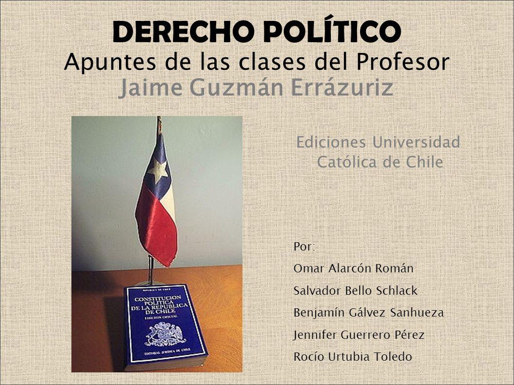 DERECHO POLÍTICO Apuntes de las clases del Profesor Jaime Guzmán Errázuriz Ediciones Universidad Católica de Chile