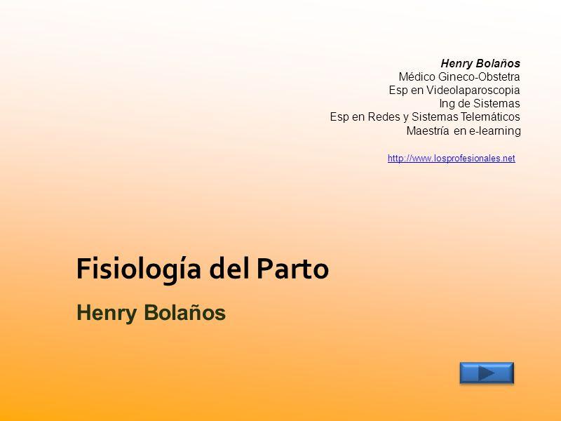 Fisiología del Parto Henry Bolaños Henry Bolaños