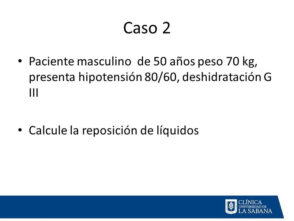 Caso 2 Paciente masculino de 50 años peso 70 kg, presenta hipotensión 80/60, deshidratación G III.