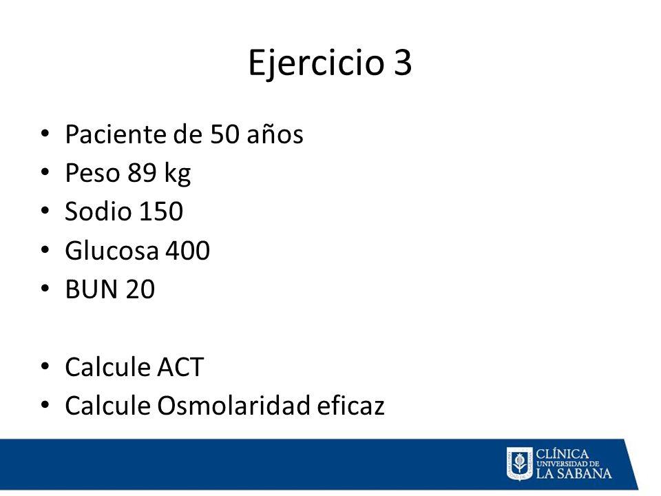 Ejercicio 3 Paciente de 50 años Peso 89 kg Sodio 150 Glucosa 400
