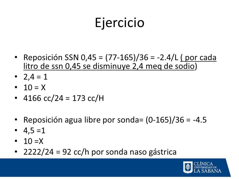 Ejercicio Reposición SSN 0,45 = (77-165)/36 = -2.4/L ( por cada litro de ssn 0,45 se disminuye 2,4 meq de sodio)