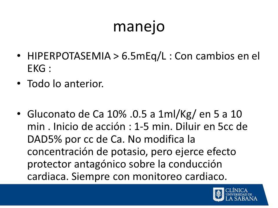 manejo HIPERPOTASEMIA > 6.5mEq/L : Con cambios en el EKG :