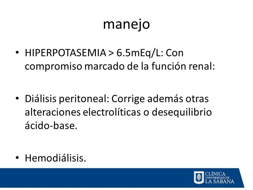 manejo HIPERPOTASEMIA > 6.5mEq/L: Con compromiso marcado de la función renal: