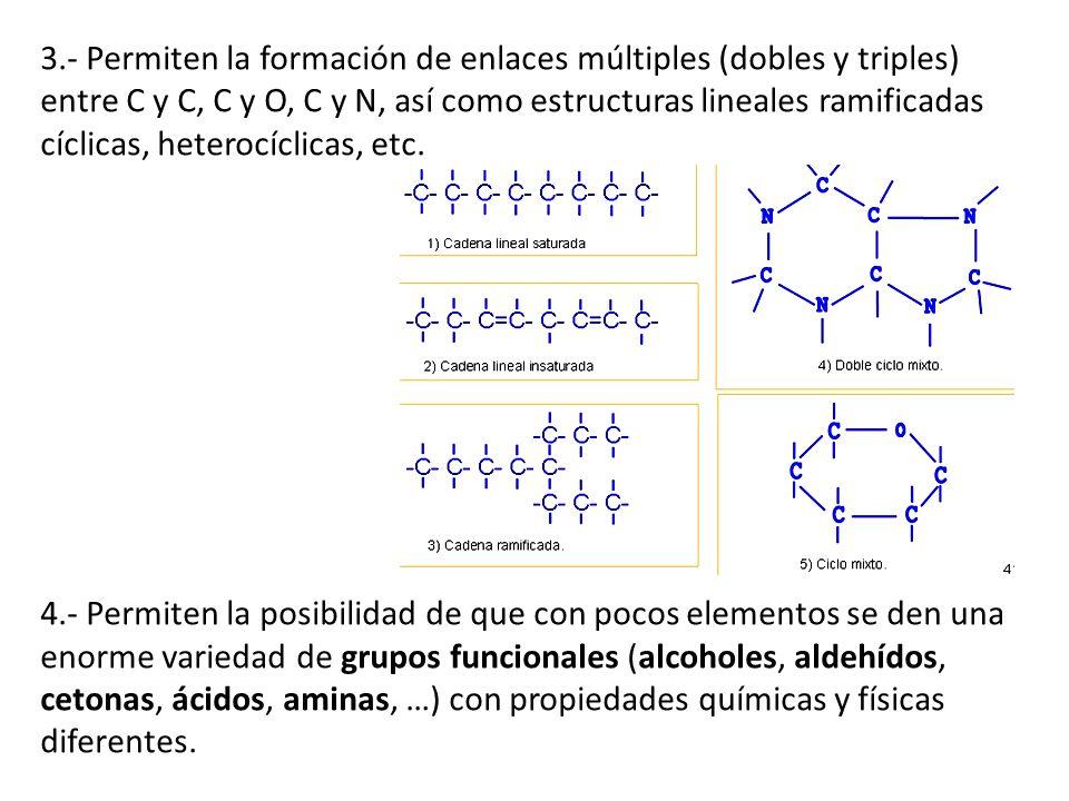 3.- Permiten la formación de enlaces múltiples (dobles y triples) entre C y C, C y O, C y N, así como estructuras lineales ramificadas cíclicas, heterocíclicas, etc.