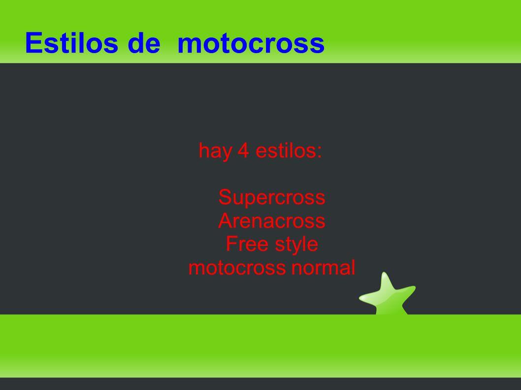 hay 4 estilos: Supercross Arenacross Free style motocross normal