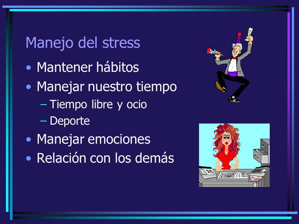 Manejo del stress Mantener hábitos Manejar nuestro tiempo