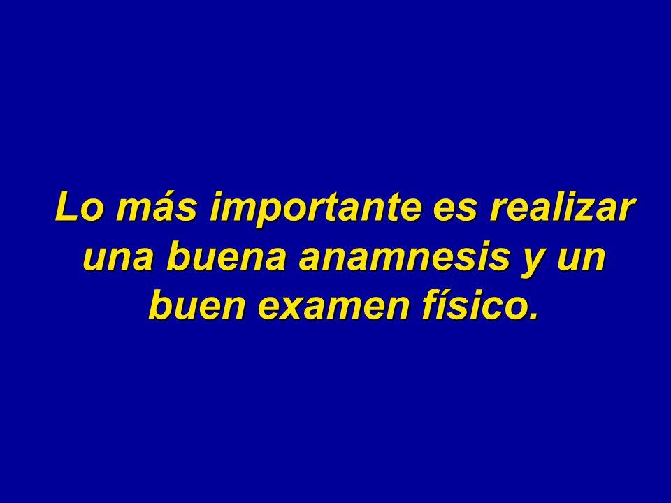 Lo más importante es realizar una buena anamnesis y un buen examen físico.