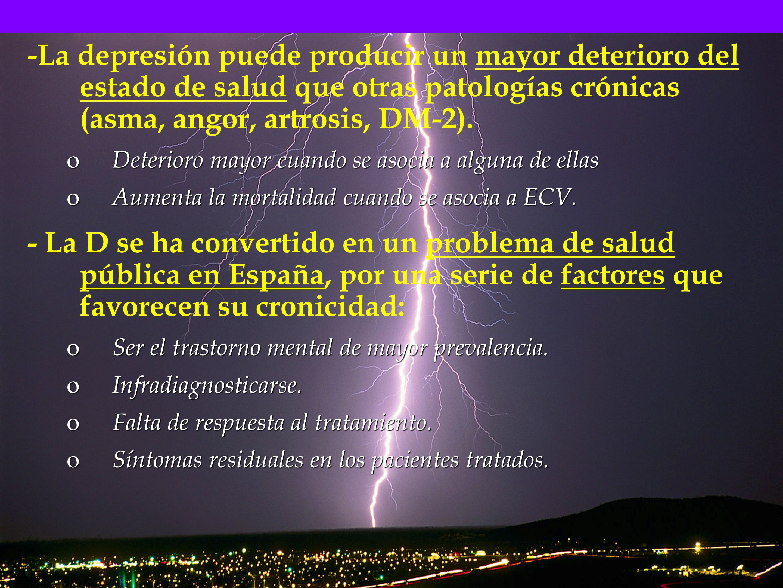 -La depresión puede producir un mayor deterioro del estado de salud que otras patologías crónicas (asma, angor, artrosis, DM-2).