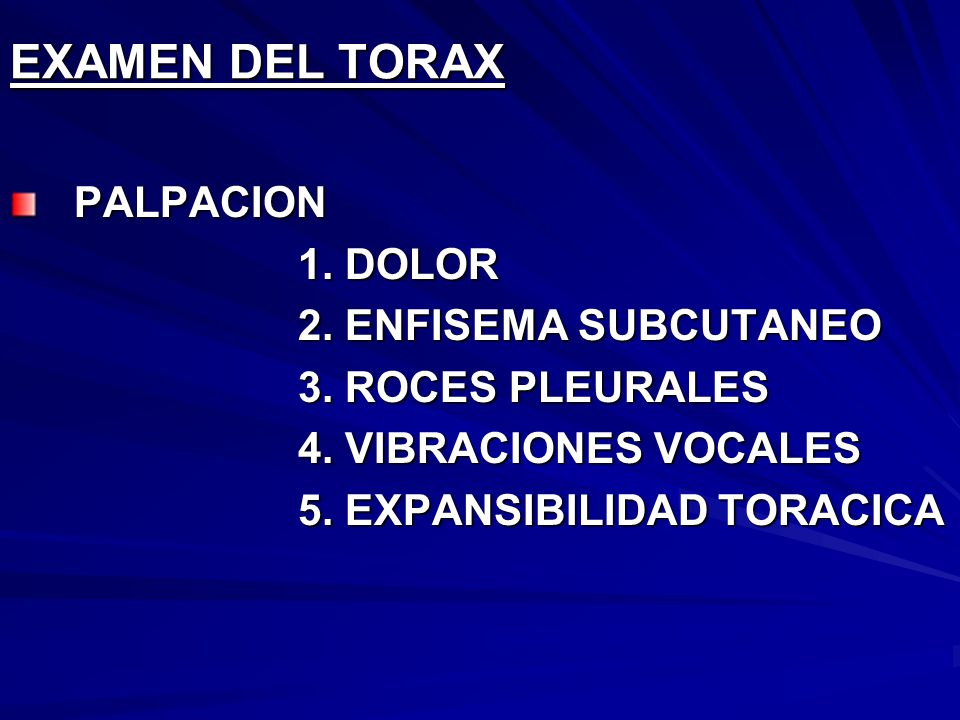 EXAMEN DEL TORAX PALPACION 1. DOLOR 2. ENFISEMA SUBCUTANEO