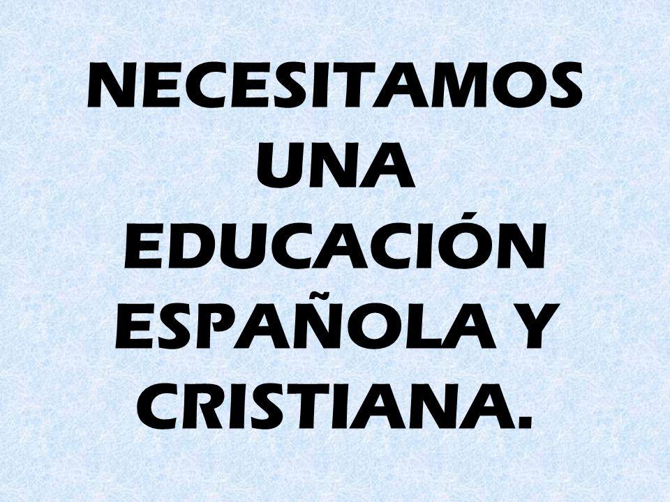 NECESITAMOS UNA EDUCACIÓN ESPAÑOLA Y CRISTIANA.