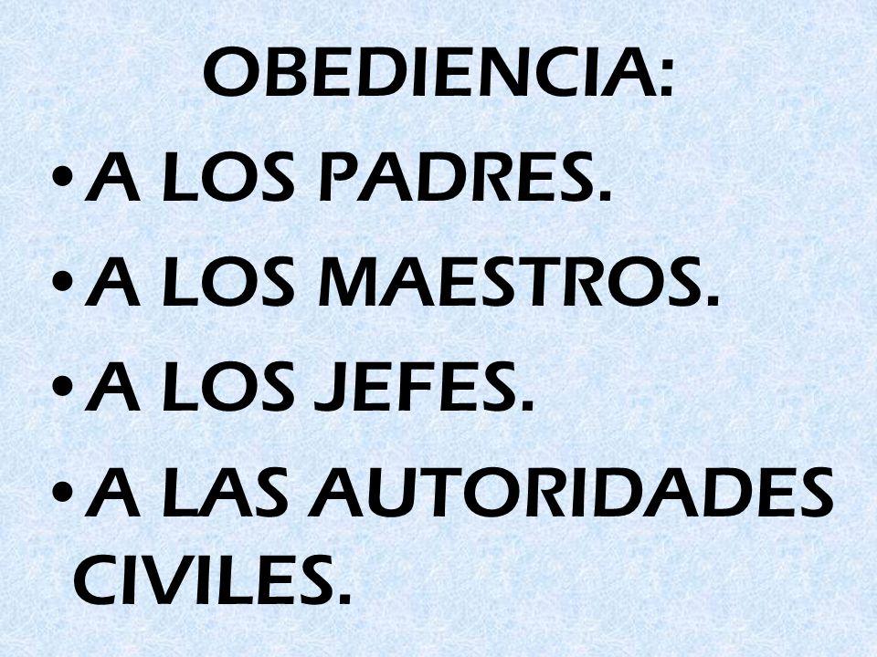 OBEDIENCIA: A LOS PADRES. A LOS MAESTROS. A LOS JEFES. A LAS AUTORIDADES CIVILES.