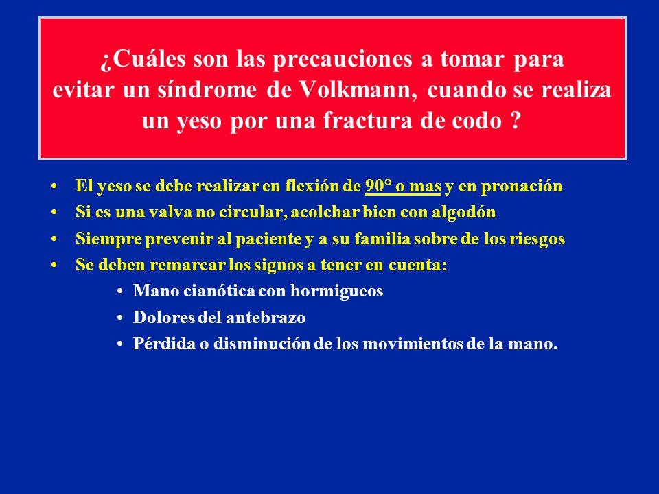 ¿Cuáles son las precauciones a tomar para evitar un síndrome de Volkmann, cuando se realiza un yeso por una fractura de codo