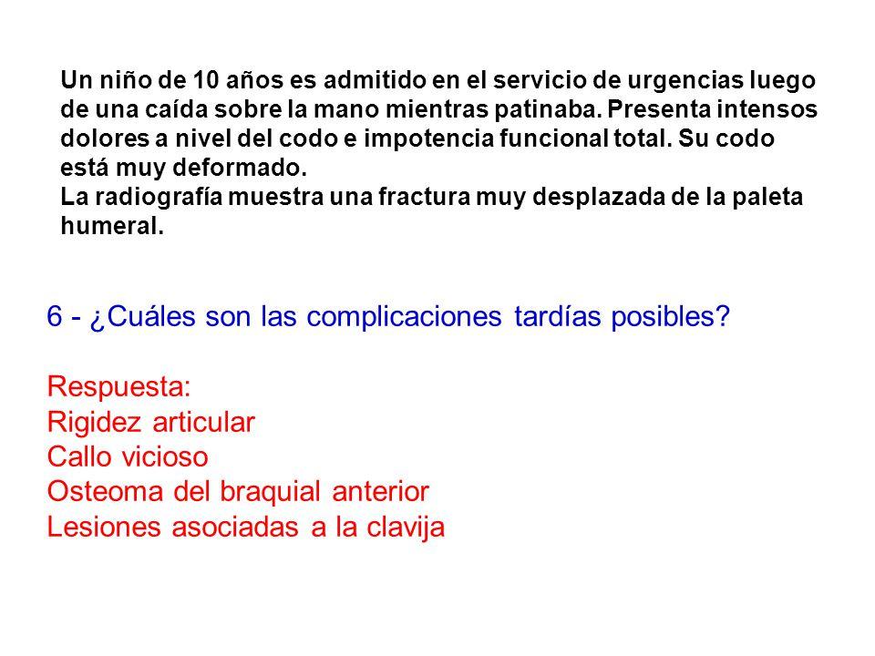 6 - ¿Cuáles son las complicaciones tardías posibles Respuesta: