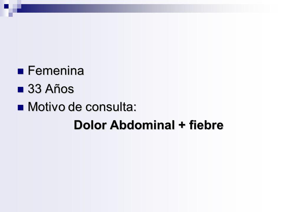 Femenina 33 Años Motivo de consulta: Dolor Abdominal + fiebre