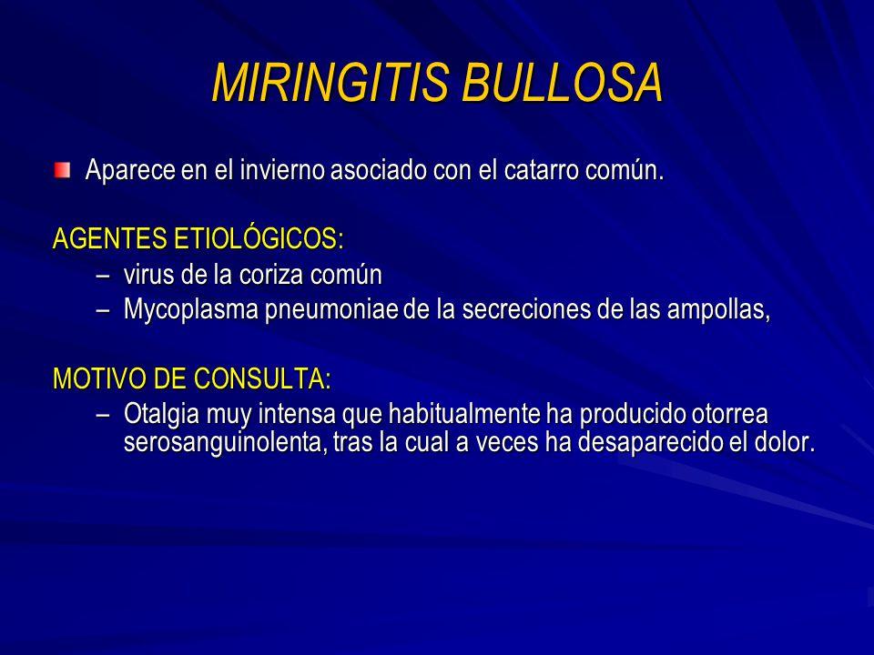 MIRINGITIS BULLOSA Aparece en el invierno asociado con el catarro común. AGENTES ETIOLÓGICOS: virus de la coriza común.