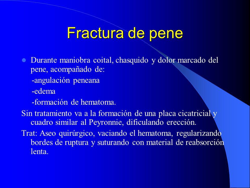 Fractura de pene Durante maniobra coital, chasquido y dolor marcado del pene, acompañado de: -angulación peneana.