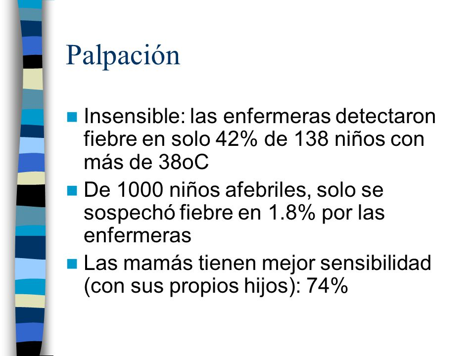 Palpación Insensible: las enfermeras detectaron fiebre en solo 42% de 138 niños con más de 38oC.