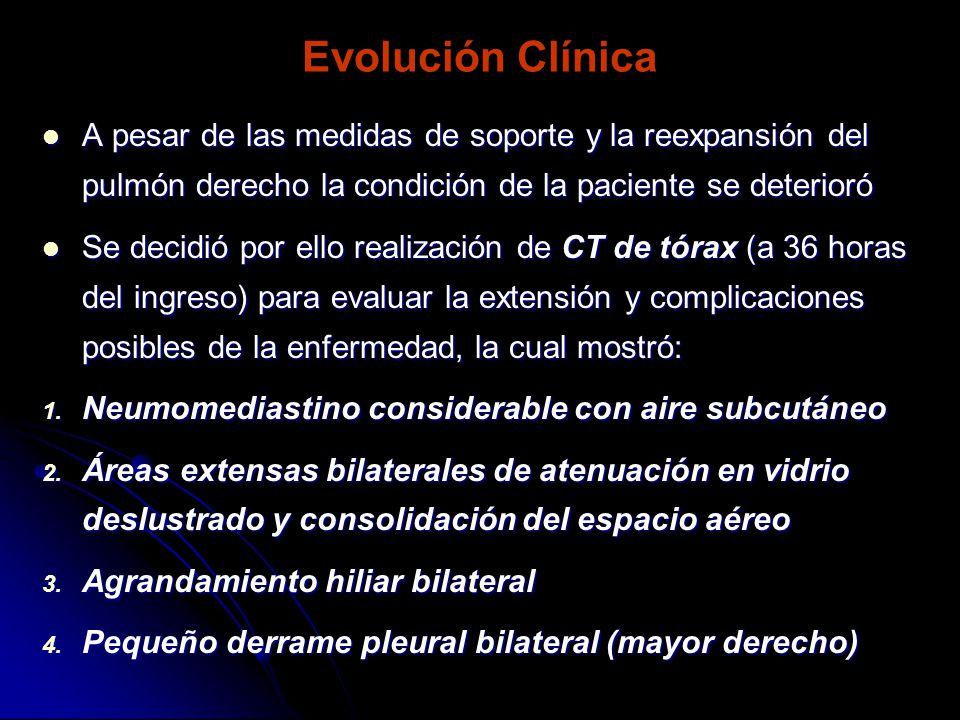 Evolución Clínica A pesar de las medidas de soporte y la reexpansión del pulmón derecho la condición de la paciente se deterioró.