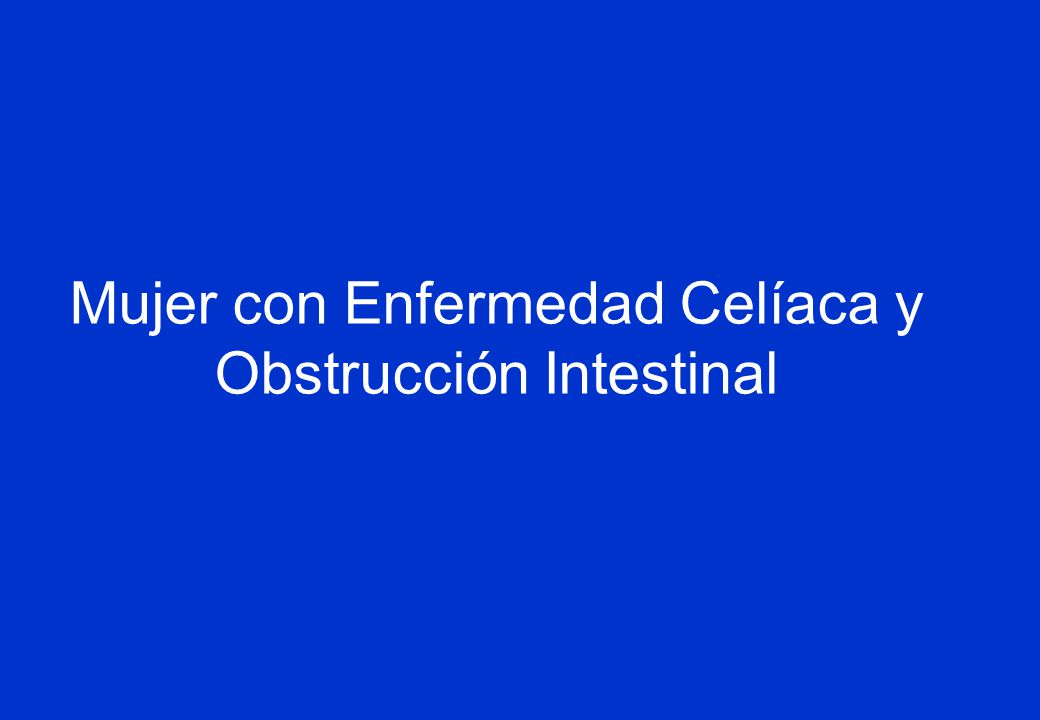 Mujer con Enfermedad Celíaca y Obstrucción Intestinal
