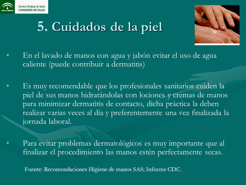 5. Cuidados de la piel En el lavado de manos con agua y jabón evitar el uso de agua caliente (puede contribuir a dermatitis)
