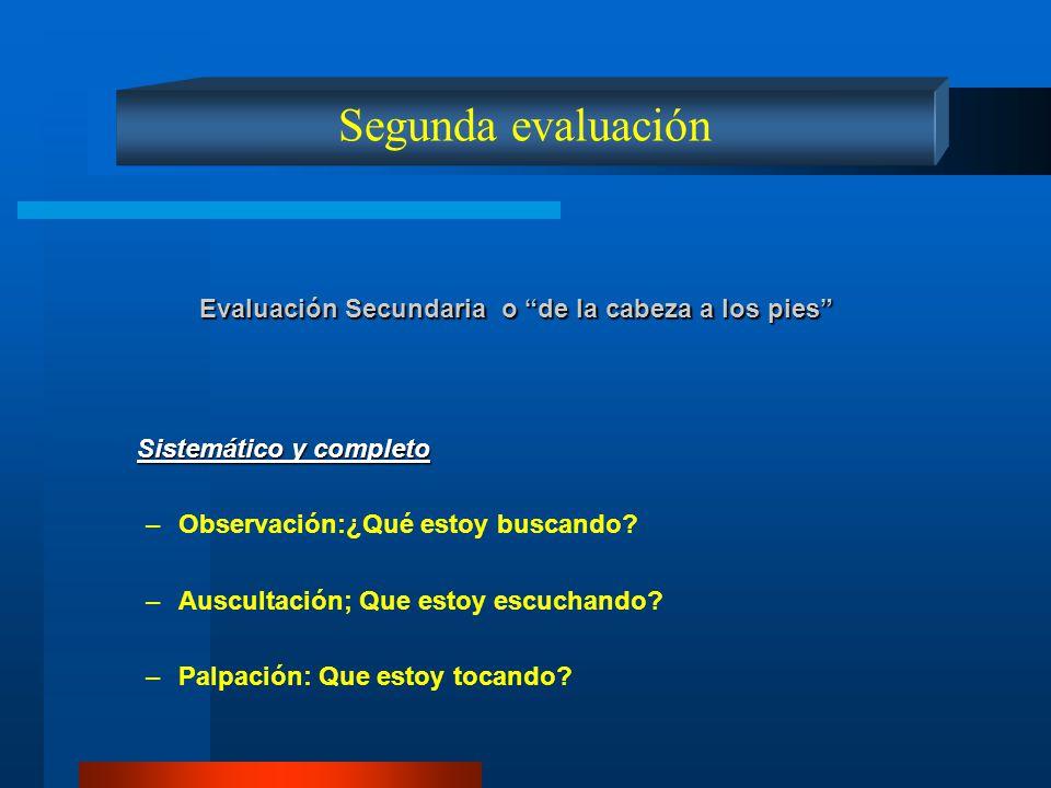 Segunda evaluación Evaluación Secundaria o de la cabeza a los pies