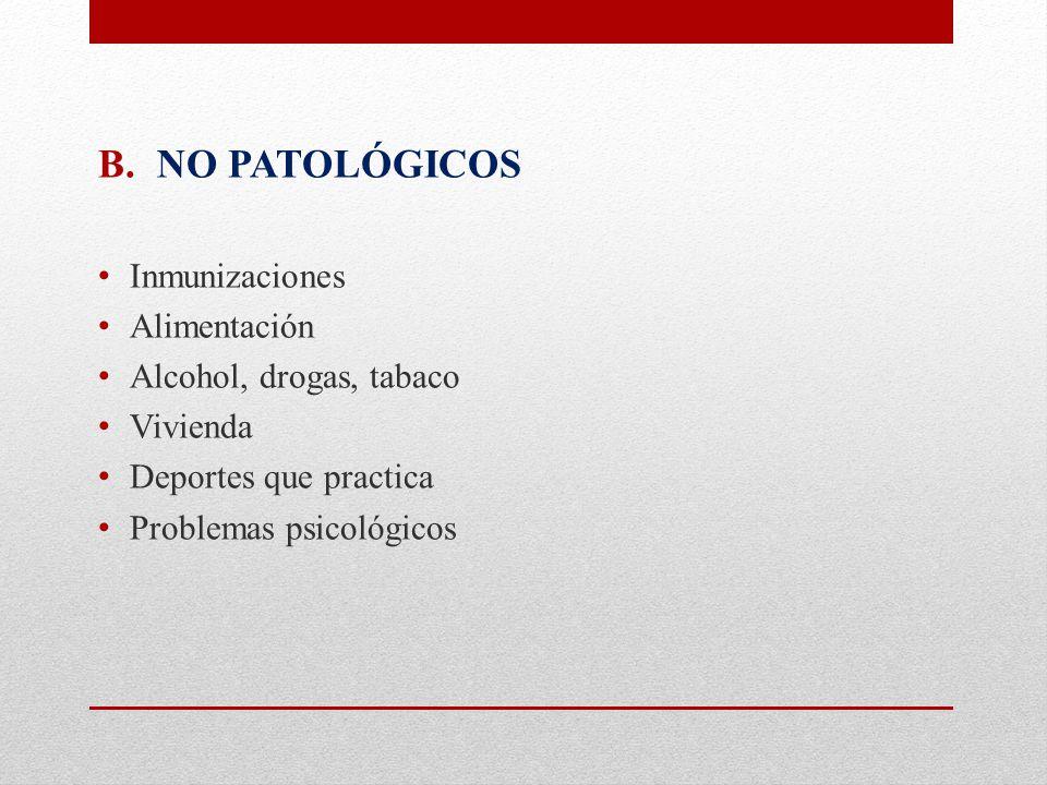 NO PATOLÓGICOS Inmunizaciones Alimentación Alcohol, drogas, tabaco