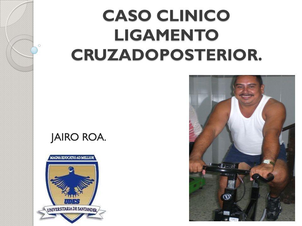 CASO CLINICO LIGAMENTO CRUZADOPOSTERIOR.
