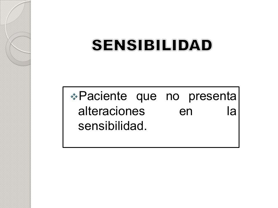 SENSIBILIDAD Paciente que no presenta alteraciones en la sensibilidad.