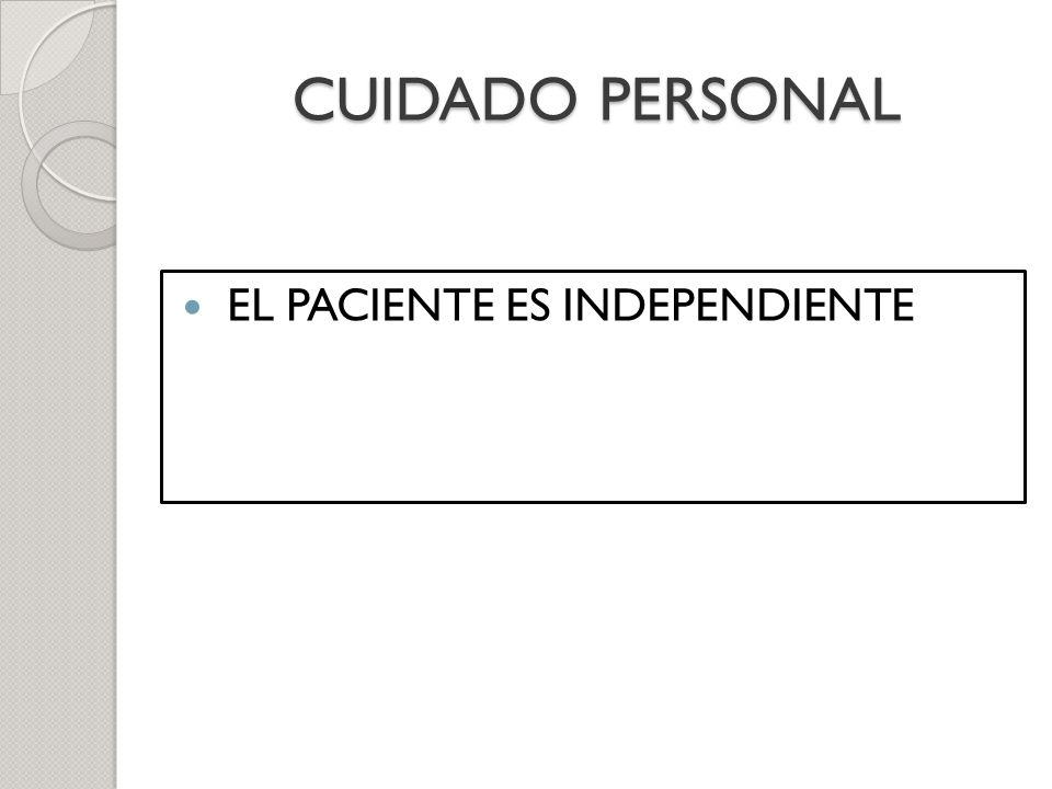 CUIDADO PERSONAL EL PACIENTE ES INDEPENDIENTE