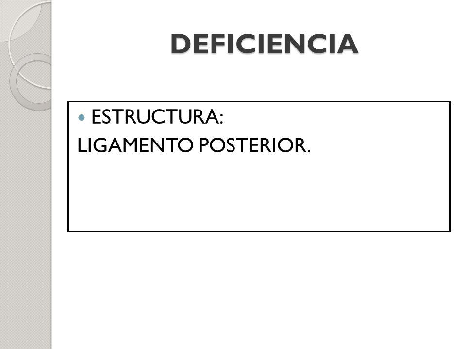 DEFICIENCIA ESTRUCTURA: LIGAMENTO POSTERIOR.