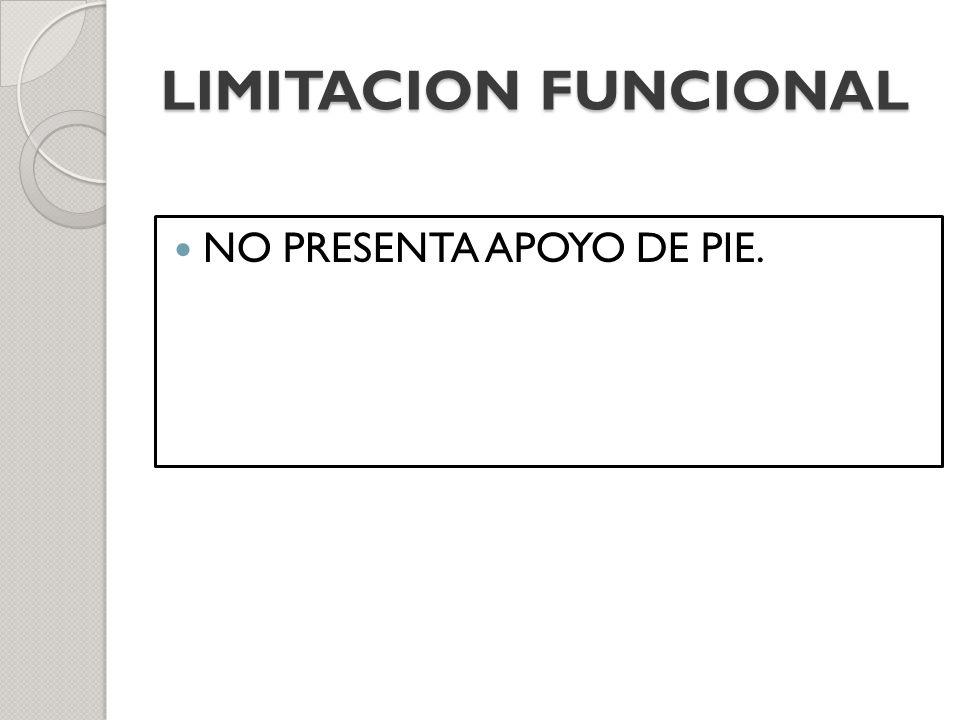 LIMITACION FUNCIONAL NO PRESENTA APOYO DE PIE.