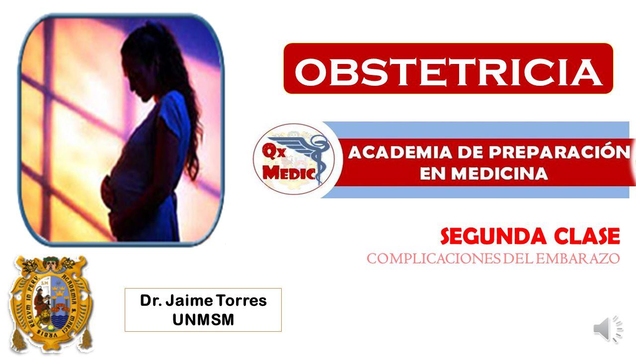 obstetricia SEGUNDA CLASE COMPLICACIONES DEL EMBARAZO Dr. Jaime Torres