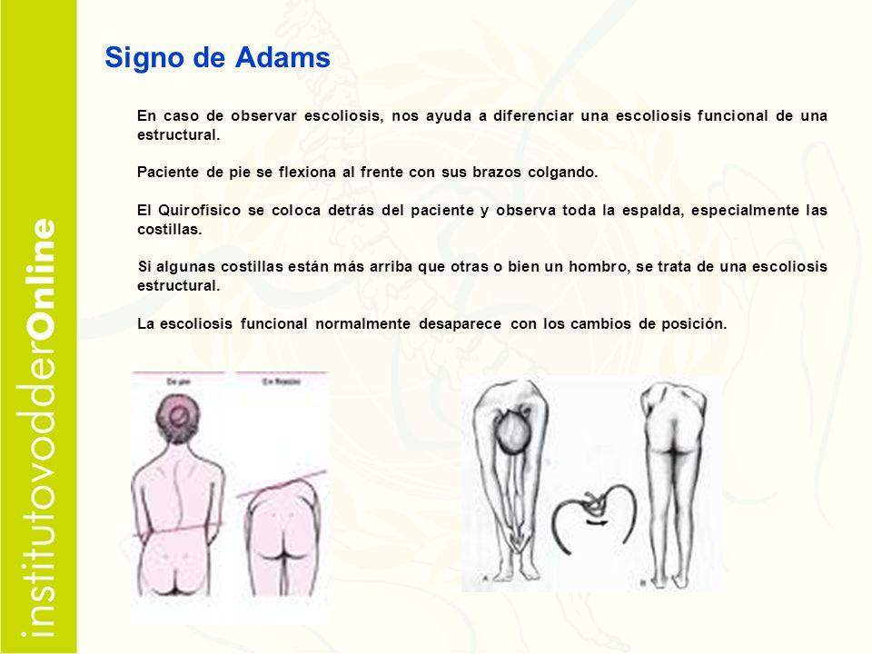 Signo de Adams En caso de observar escoliosis, nos ayuda a diferenciar una escoliosis funcional de una estructural.